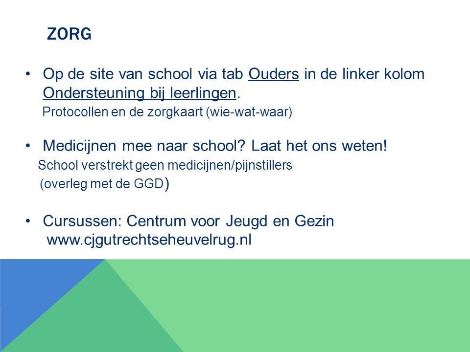 Zorg Op de site van school via tab Ouders in de linker kolom Ondersteuning bij leerlingen. Protocollen en de zorgkaart (wie-wat-waar)