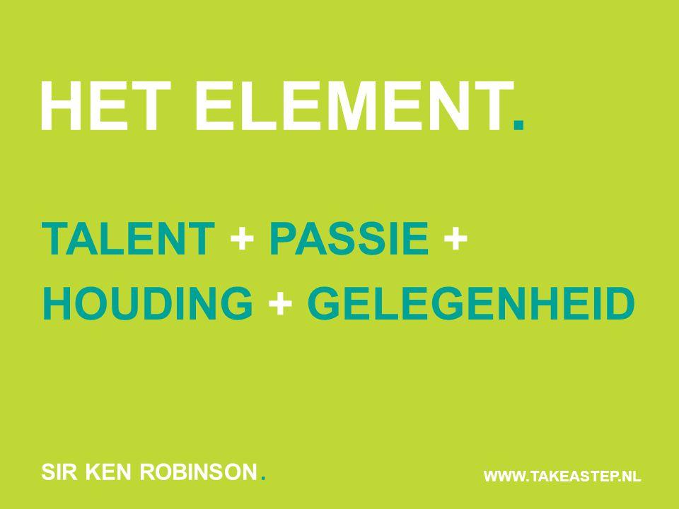 HET ELEMENT. TALENT + PASSIE + HOUDING + GELEGENHEID SIR KEN ROBINSON.