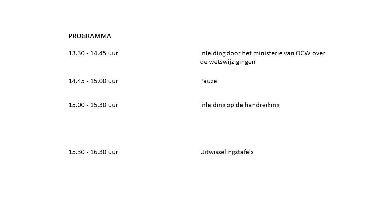 PROGRAMMA 13.30 - 14.45 uur. Inleiding door het ministerie van OCW over de wetswijzigingen. 14.45 - 15.00 uur.