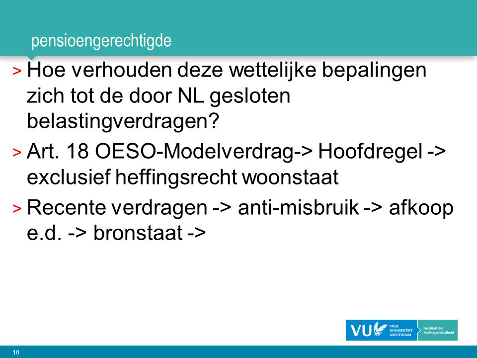 pensioengerechtigde Hoe verhouden deze wettelijke bepalingen zich tot de door NL gesloten belastingverdragen