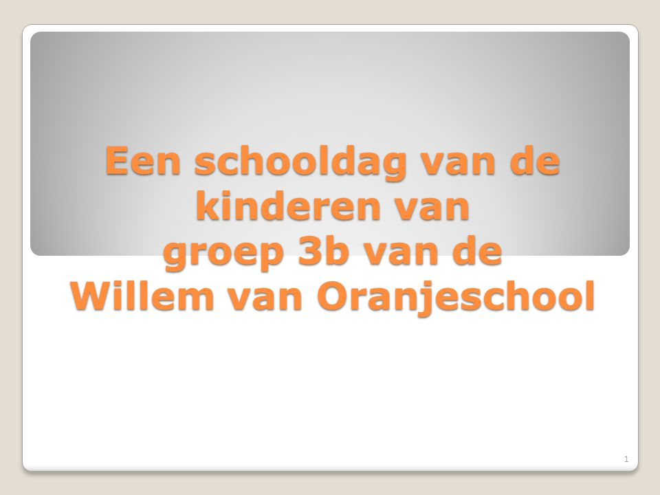 Een schooldag van de kinderen van groep 3b van de Willem van Oranjeschool