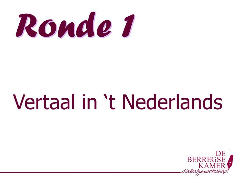 Ronde 1 Vertaal in 't Nederlands