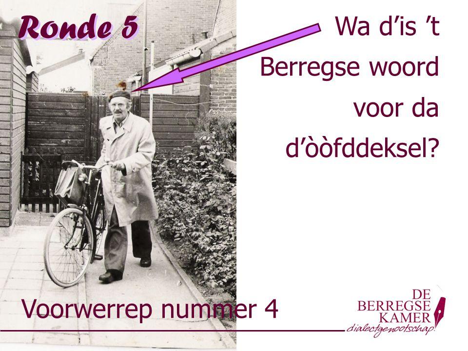 Ronde 5 Wa d'is 't Berregse woord voor da d'òòfddeksel