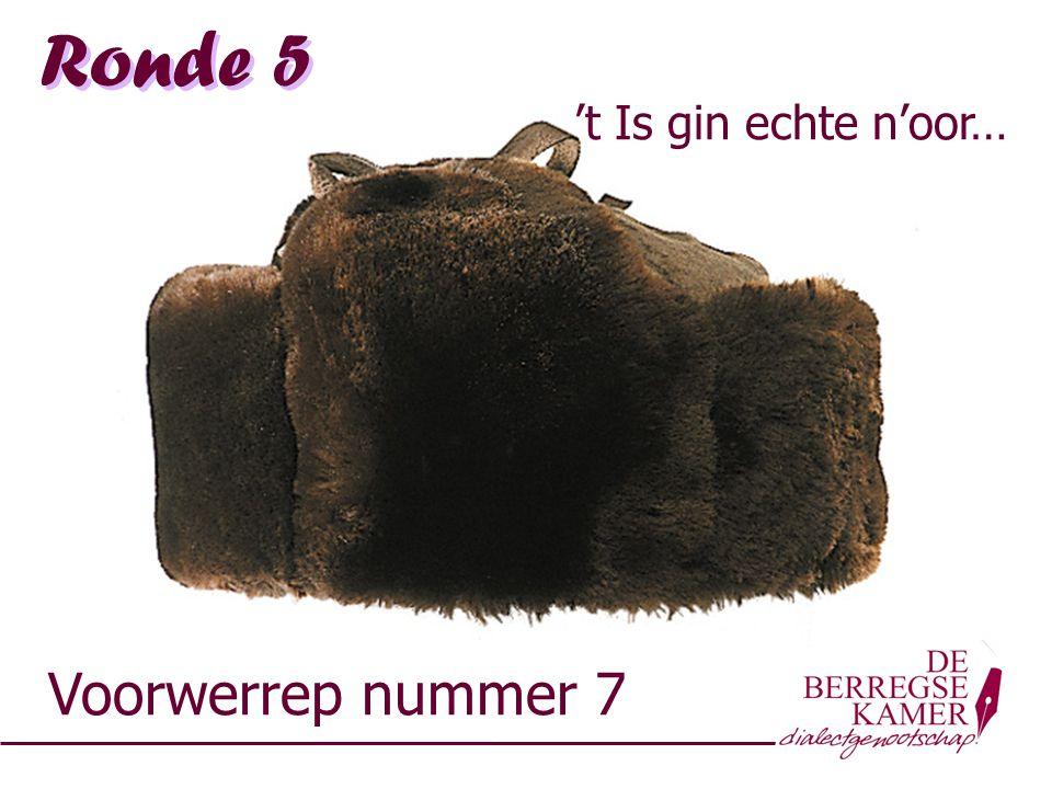 Ronde 5 't Is gin echte n'oor… Voorwerrep nummer 7