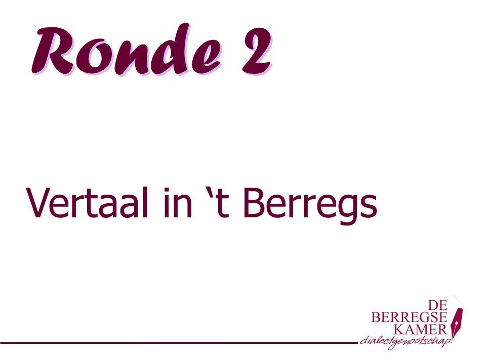 Ronde 2 Vertaal in 't Berregs