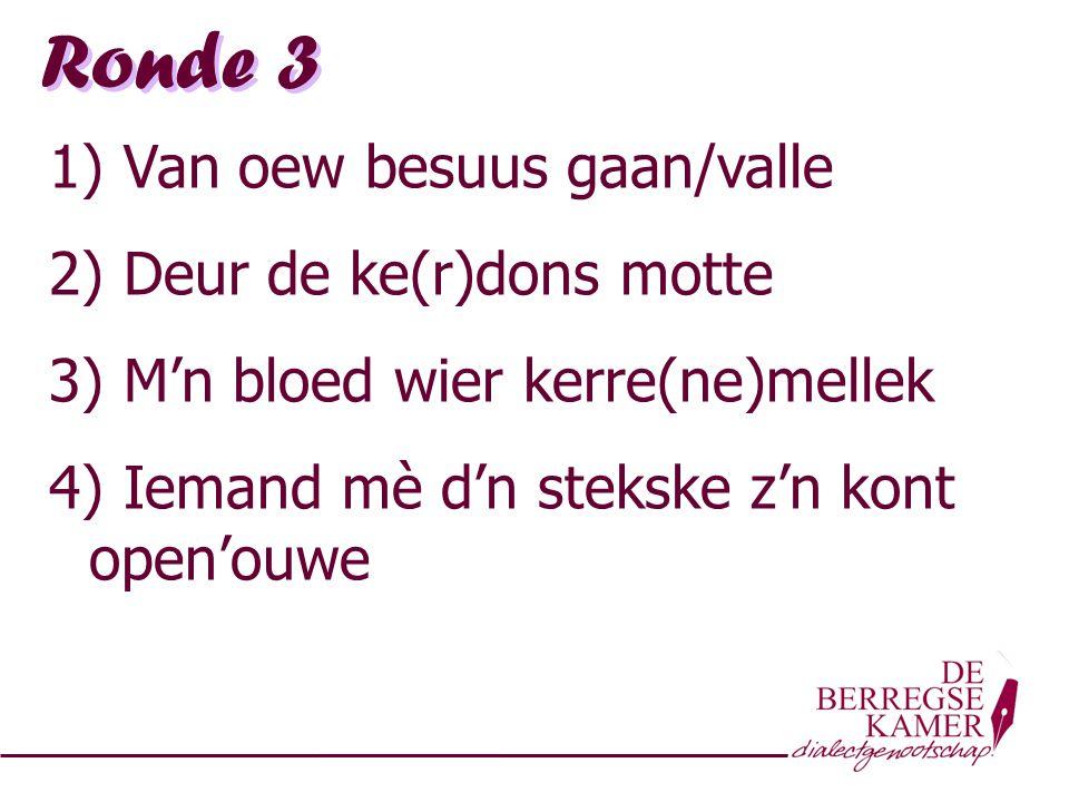 Ronde 3 Van oew besuus gaan/valle Deur de ke(r)dons motte
