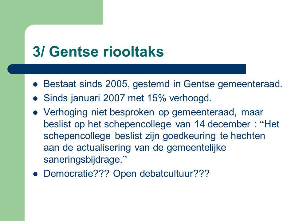 3/ Gentse riooltaks Bestaat sinds 2005, gestemd in Gentse gemeenteraad. Sinds januari 2007 met 15% verhoogd.