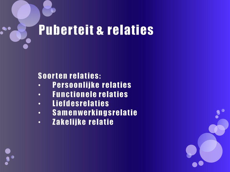 Puberteit & relaties Soorten relaties: Persoonlijke relaties