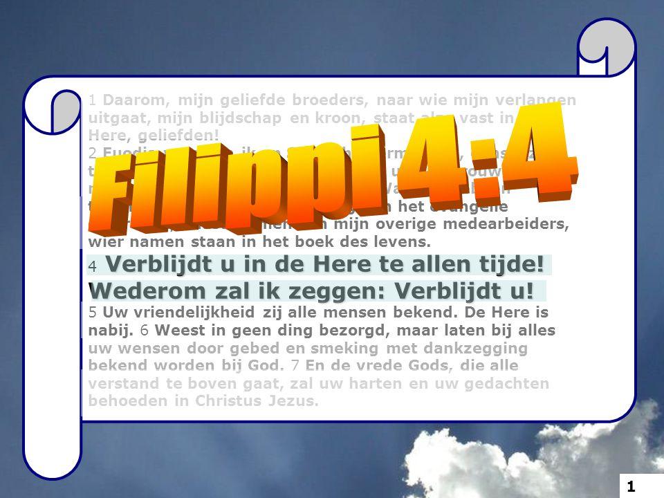 1 Daarom, mijn geliefde broeders, naar wie mijn verlangen uitgaat, mijn blijdschap en kroon, staat alzo vast in de Here, geliefden!