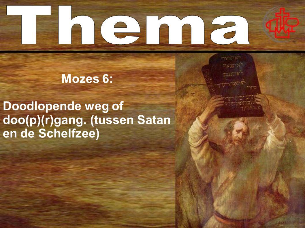 Thema Mozes 6: Doodlopende weg of doo(p)(r)gang. (tussen Satan en de Schelfzee)