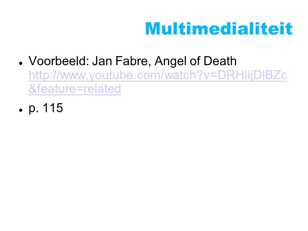 Multimedialiteit Voorbeeld: Jan Fabre, Angel of Death http://www.youtube.com/watch v=DRHlijDlBZc &feature=related.