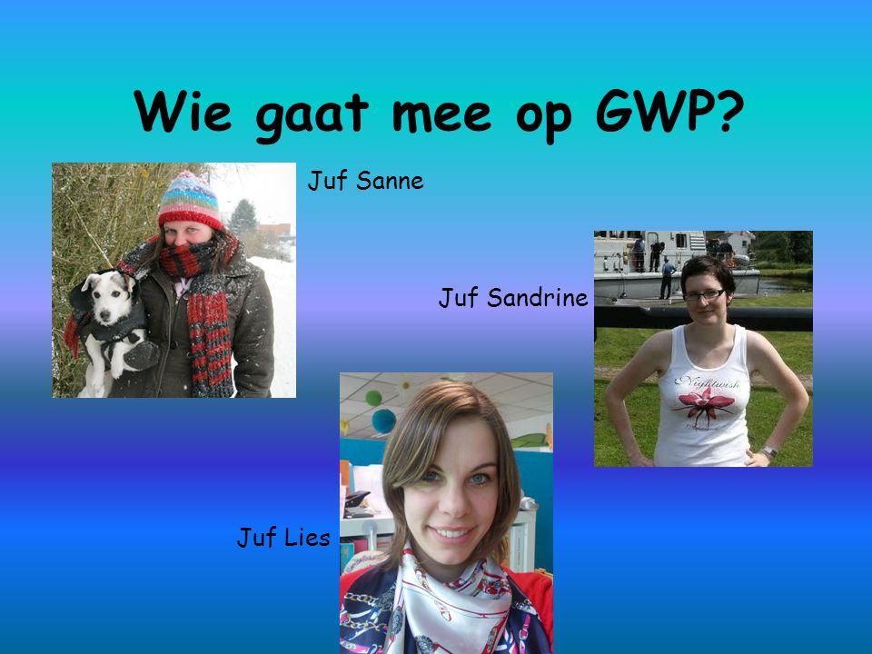 Wie gaat mee op GWP Juf Sanne Juf Sandrine Juf Lies