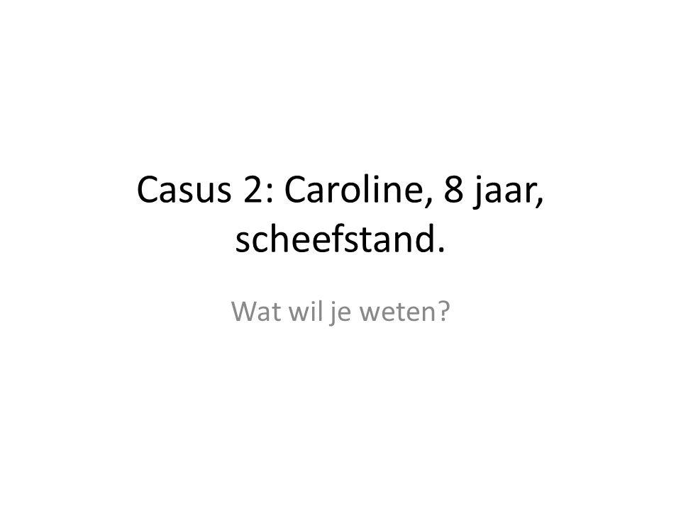 Casus 2: Caroline, 8 jaar, scheefstand.
