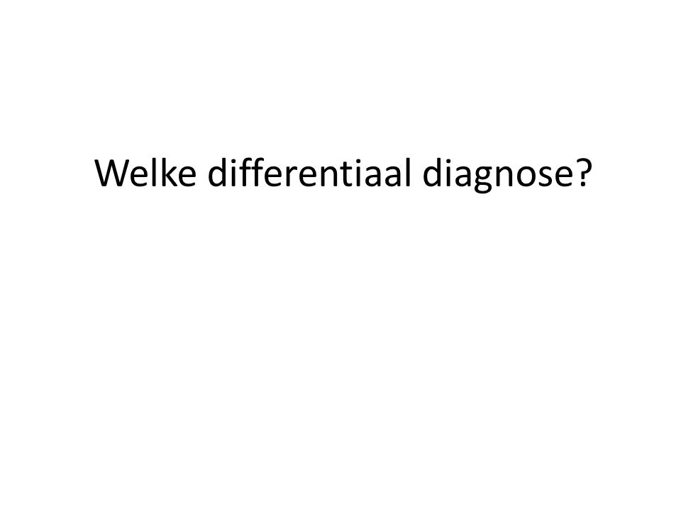 Welke differentiaal diagnose