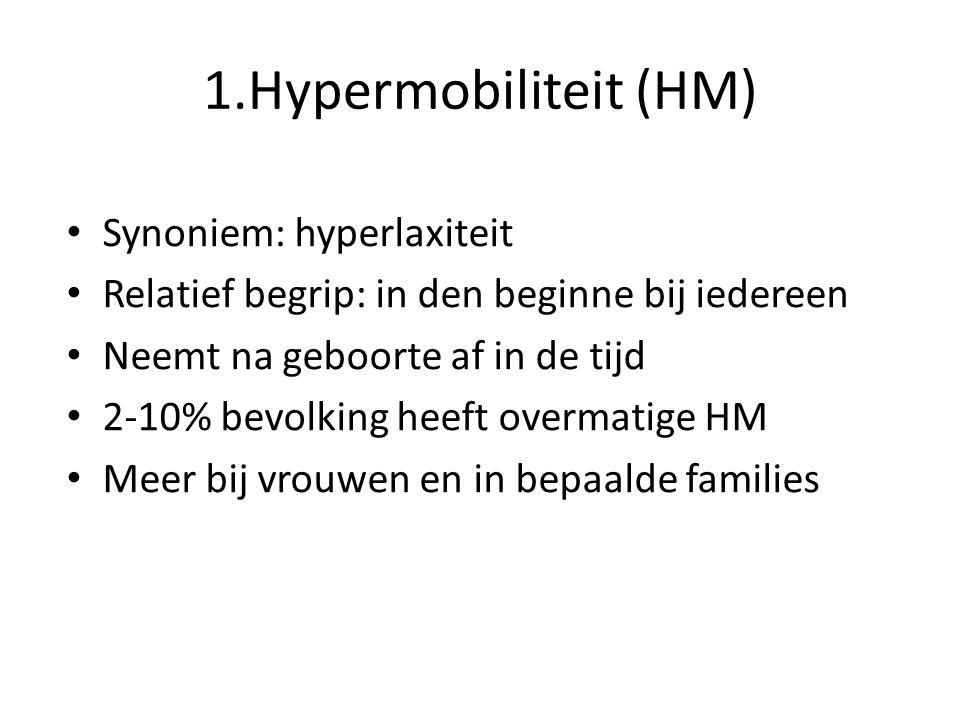 1.Hypermobiliteit (HM) Synoniem: hyperlaxiteit