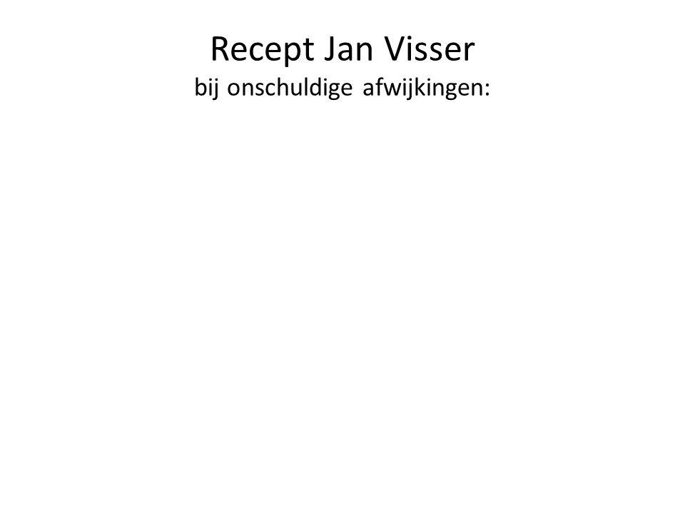 Recept Jan Visser bij onschuldige afwijkingen: