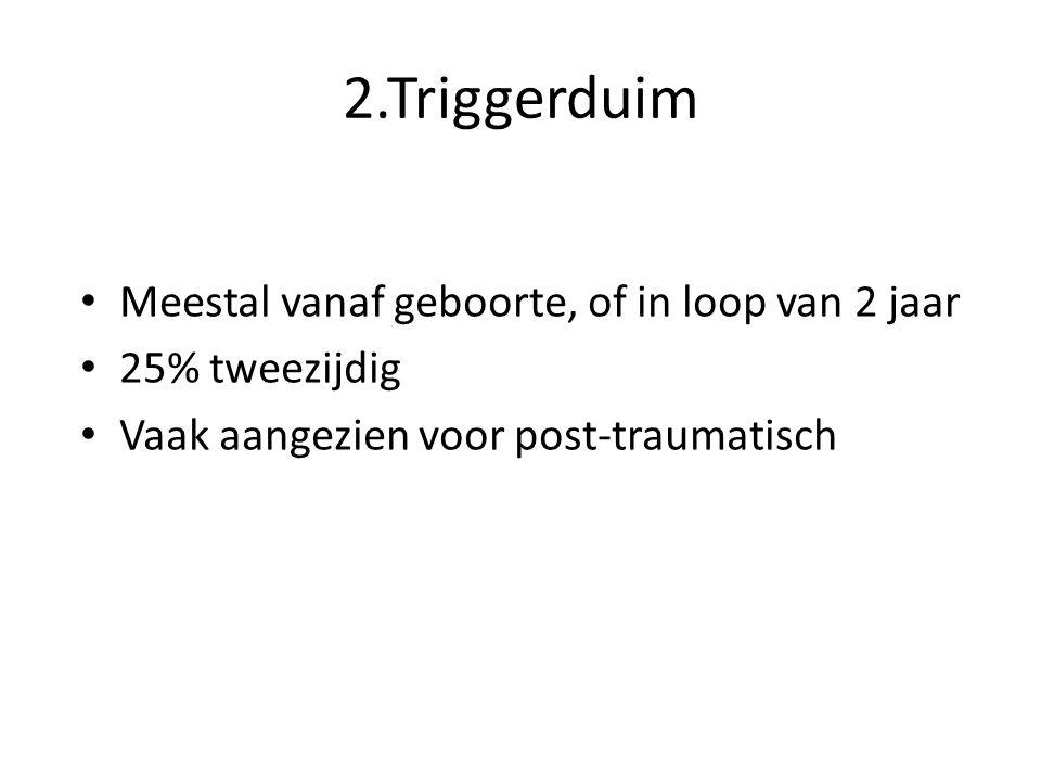 2.Triggerduim Meestal vanaf geboorte, of in loop van 2 jaar
