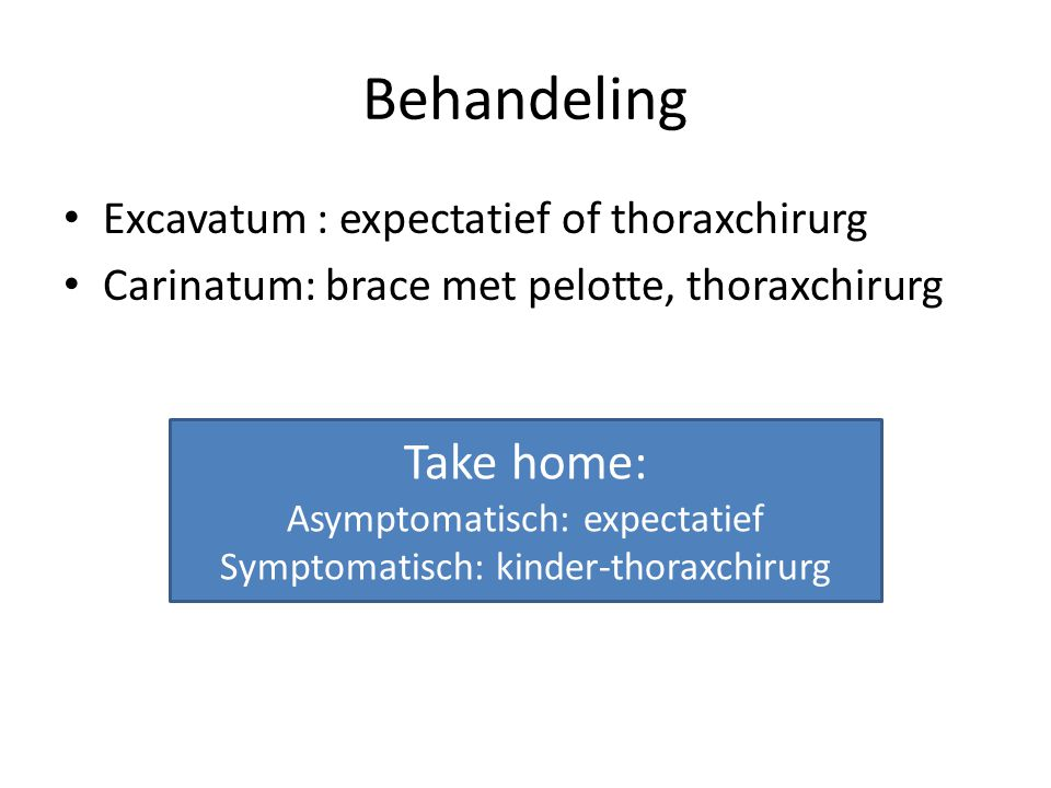 Behandeling Take home: Excavatum : expectatief of thoraxchirurg