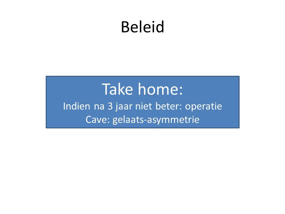Beleid Take home: Indien na 3 jaar niet beter: operatie