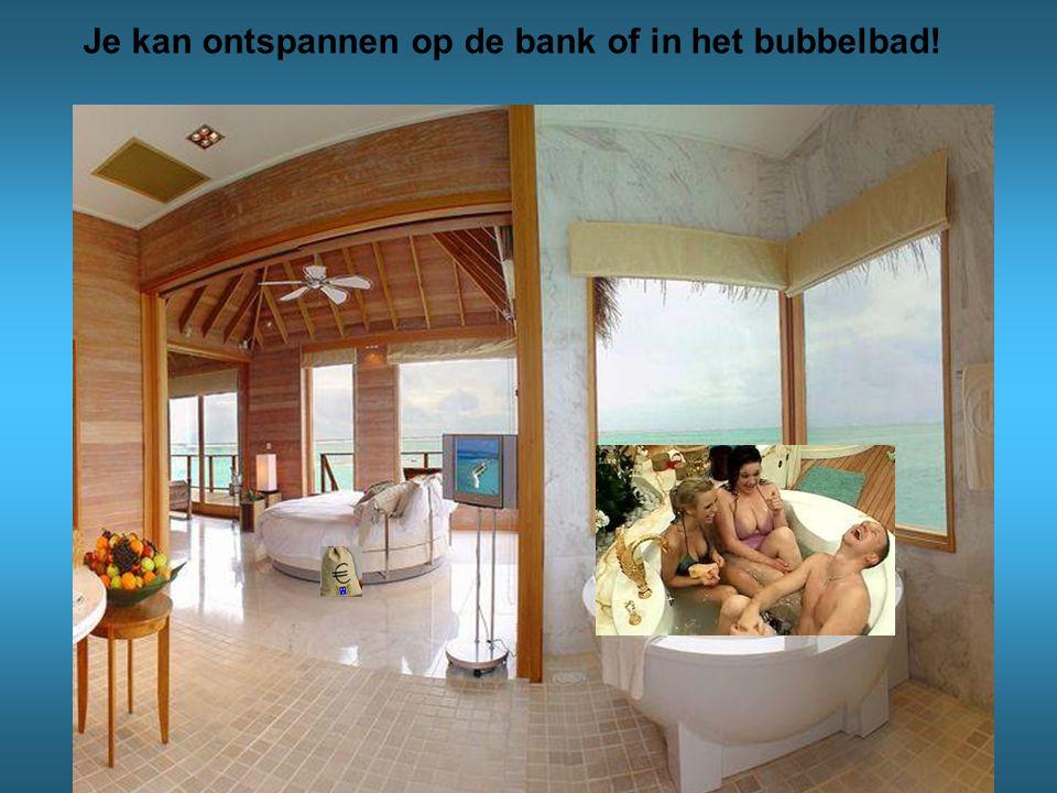 Je kan ontspannen op de bank of in het bubbelbad!