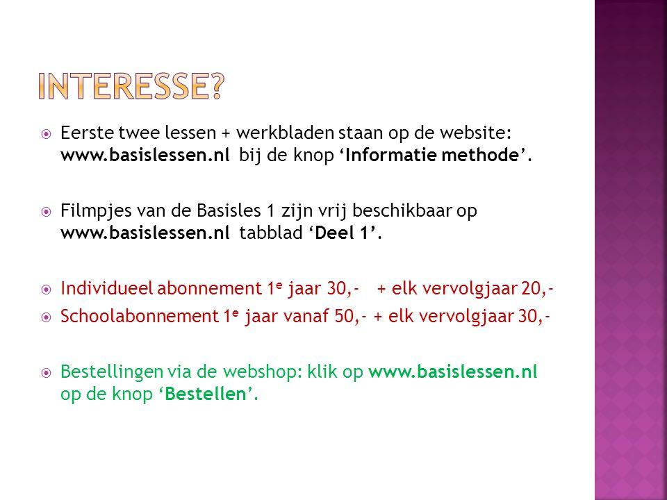 Interesse Eerste twee lessen + werkbladen staan op de website: www.basislessen.nl bij de knop 'Informatie methode'.