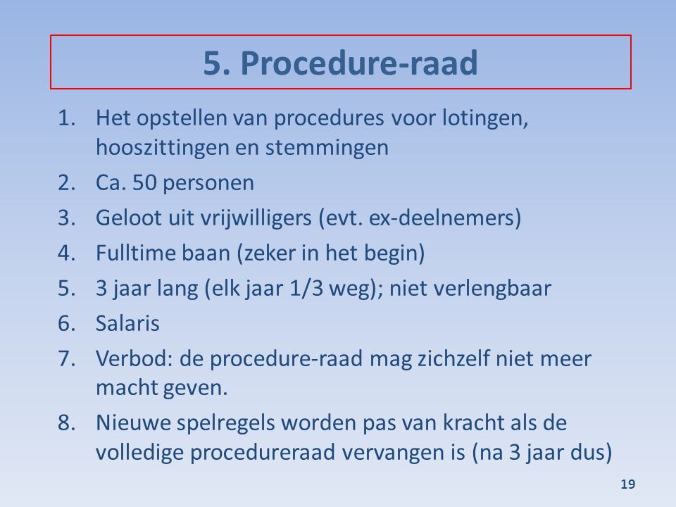 5. Procedure-raad Het opstellen van procedures voor lotingen, hooszittingen en stemmingen. Ca. 50 personen.