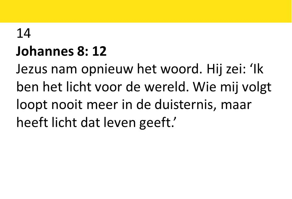 14 Johannes 8: 12 Jezus nam opnieuw het woord