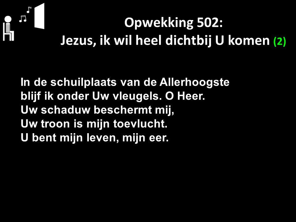 Opwekking 502: Jezus, ik wil heel dichtbij U komen (2)