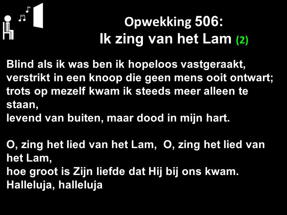 Opwekking 506: Ik zing van het Lam (2)