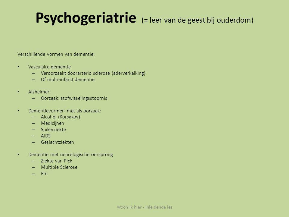 Psychogeriatrie (= leer van de geest bij ouderdom)