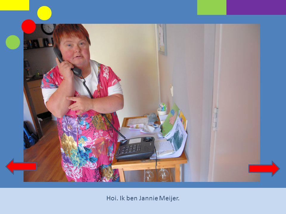 Hoi. Ik ben Jannie Meijer.