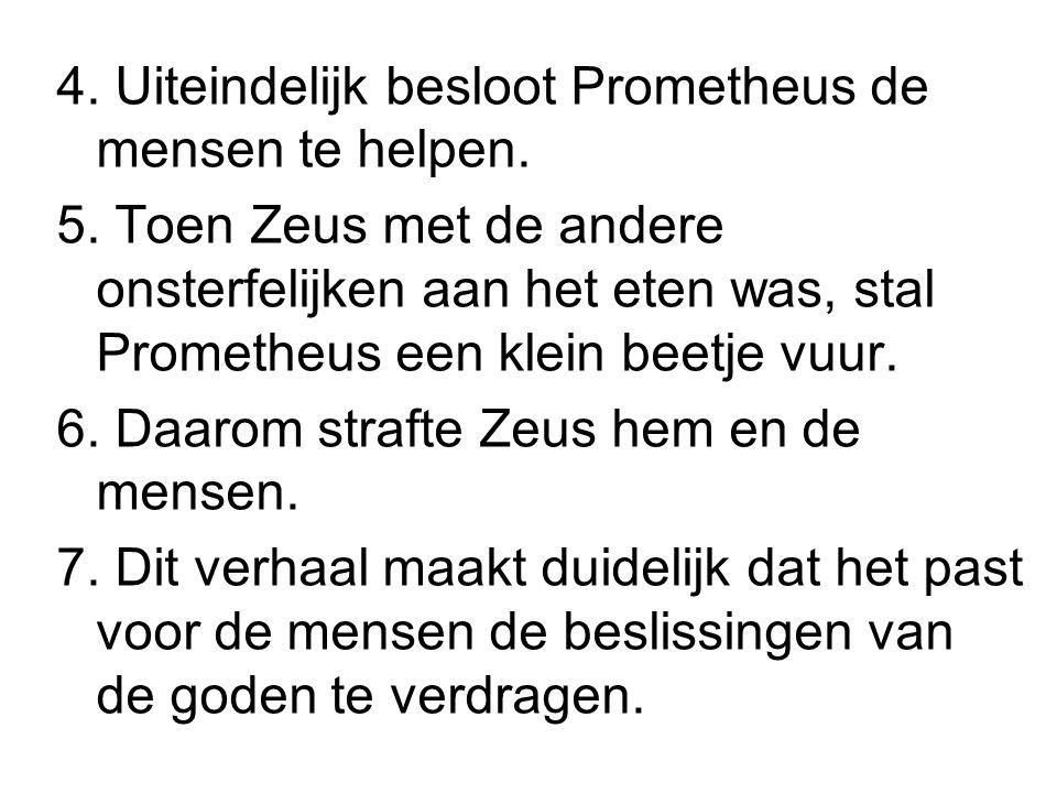 4. Uiteindelijk besloot Prometheus de mensen te helpen.