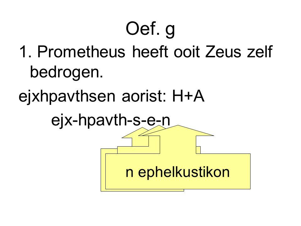 Oef. g 1. Prometheus heeft ooit Zeus zelf bedrogen.