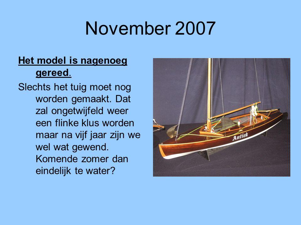 November 2007 Het model is nagenoeg gereed.