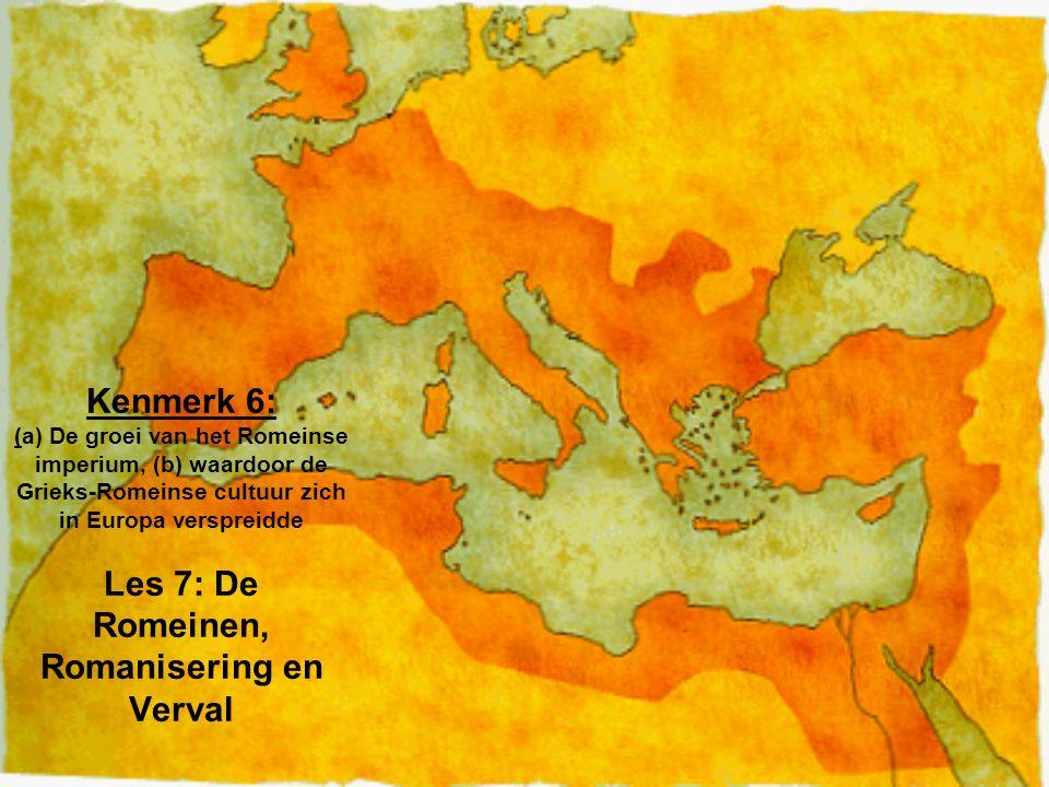 Kenmerk 6: (a) De groei van het Romeinse imperium, (b) waardoor de Grieks-Romeinse cultuur zich in Europa verspreidde Les 7: De Romeinen, Romanisering en Verval