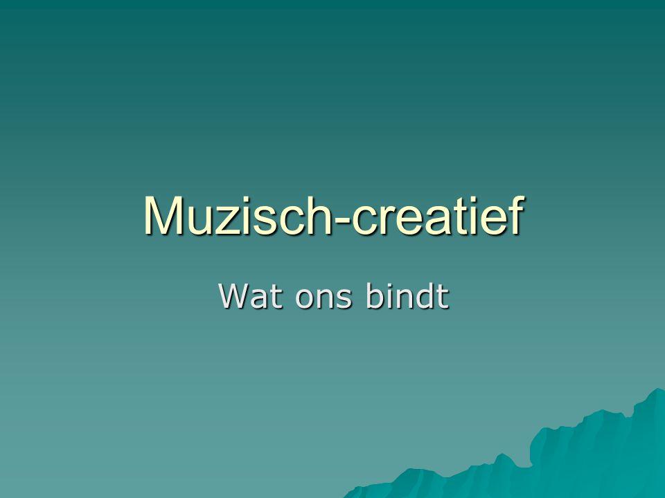 Muzisch-creatief Wat ons bindt
