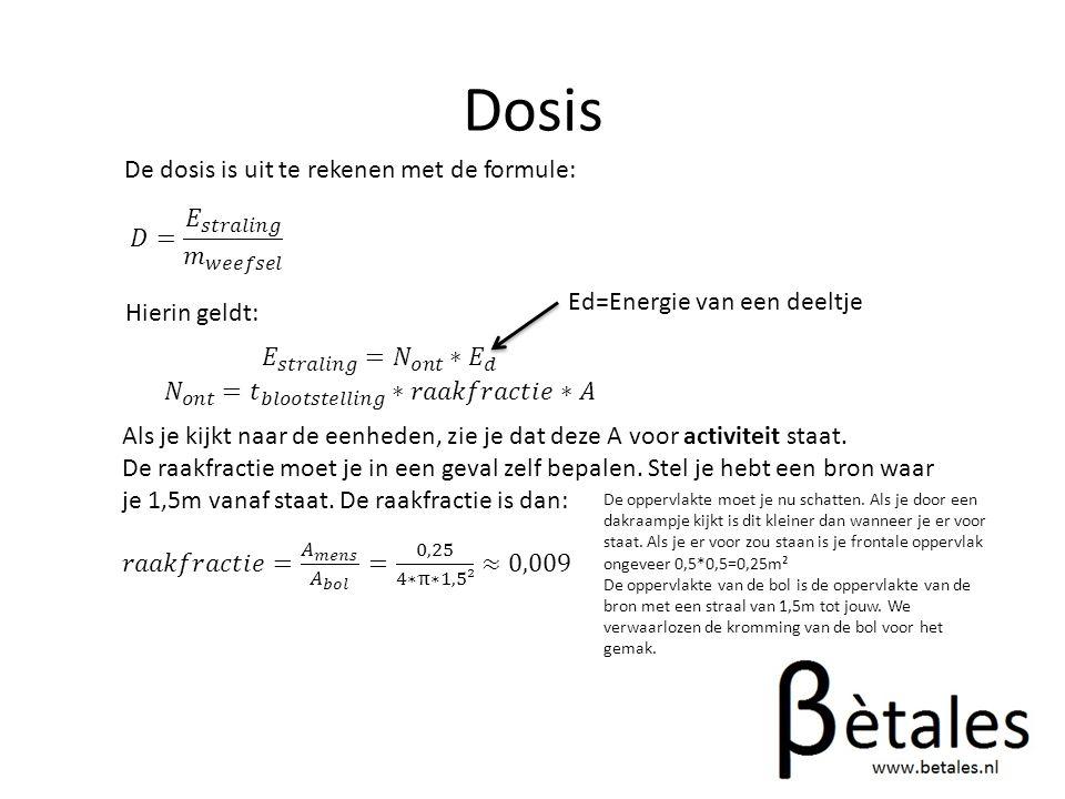 Dosis De dosis is uit te rekenen met de formule: