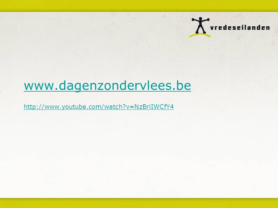 www.dagenzondervlees.be http://www.youtube.com/watch v=NzBriIWCfY4