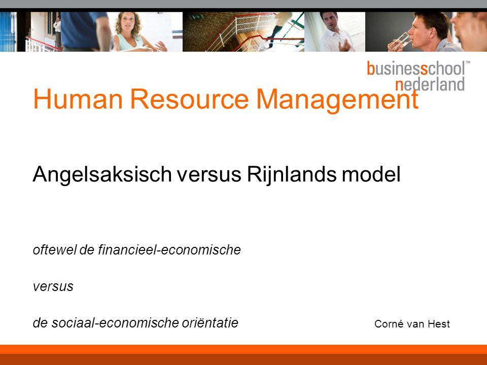 Human Resource Management Angelsaksisch versus Rijnlands model oftewel de financieel-economische versus de sociaal-economische oriëntatie Corné van Hest