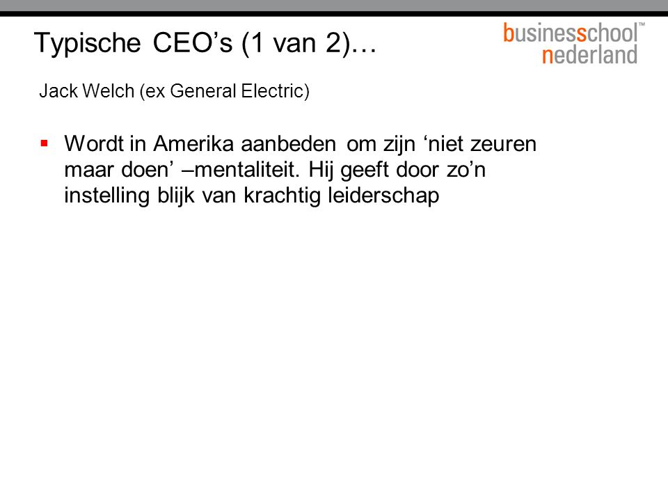 Typische CEO's (1 van 2)… Jack Welch (ex General Electric)