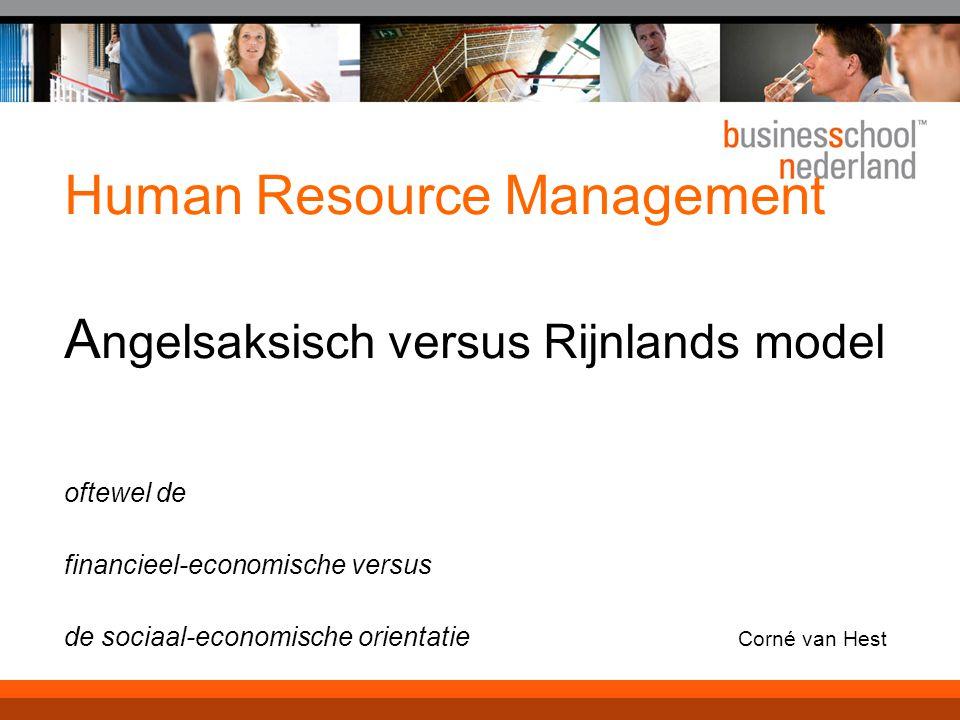 Human Resource Management Angelsaksisch versus Rijnlands model oftewel de financieel-economische versus de sociaal-economische orientatie Corné van Hest