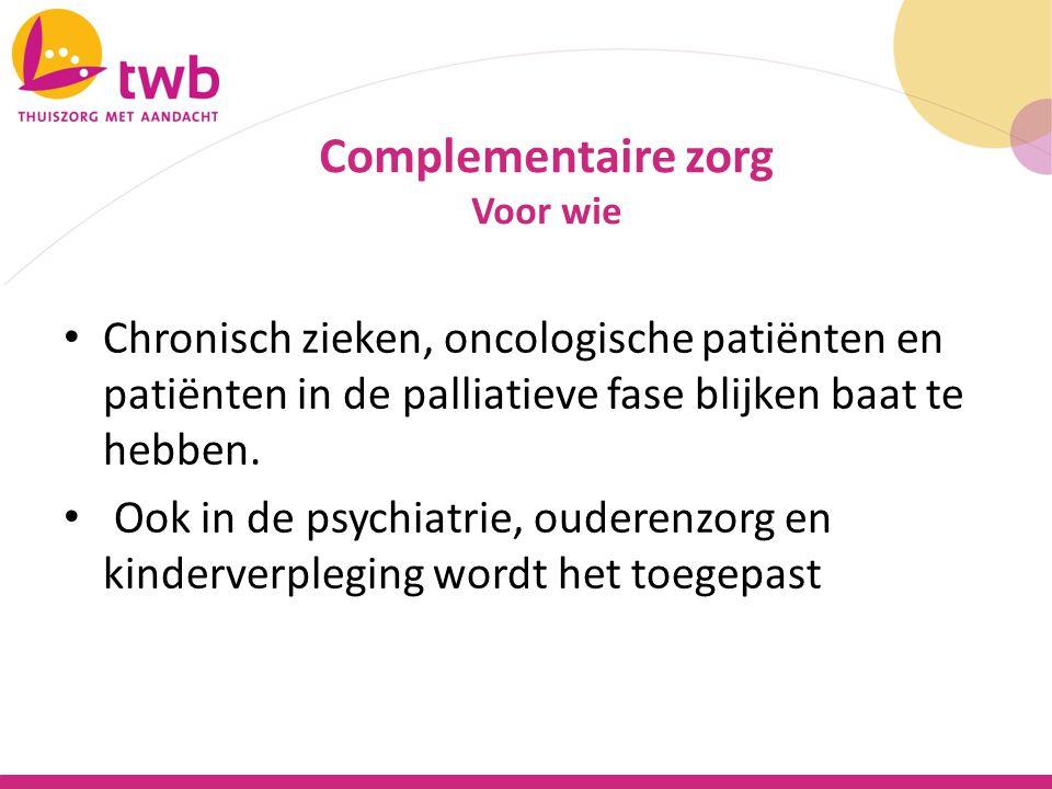 Complementaire zorg Voor wie. Chronisch zieken, oncologische patiënten en patiënten in de palliatieve fase blijken baat te hebben.