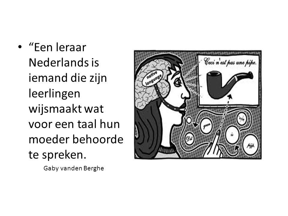 Een leraar Nederlands is iemand die zijn leerlingen wijsmaakt wat voor een taal hun moeder behoorde te spreken.