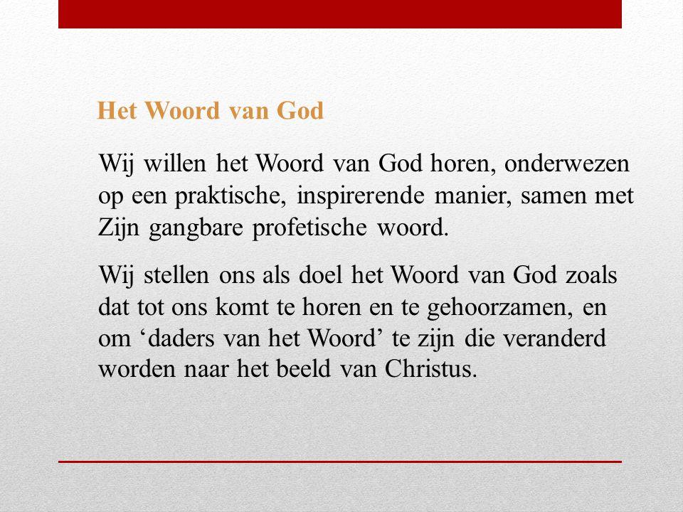 Het Woord van God Wij willen het Woord van God horen, onderwezen op een praktische, inspirerende manier, samen met Zijn gangbare profetische woord.