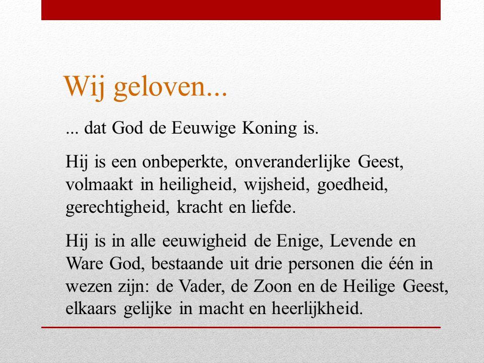 Wij geloven... ... dat God de Eeuwige Koning is.