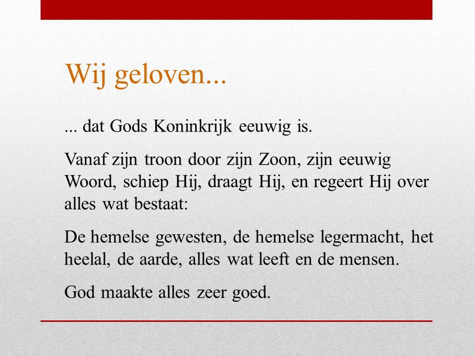 Wij geloven... ... dat Gods Koninkrijk eeuwig is.