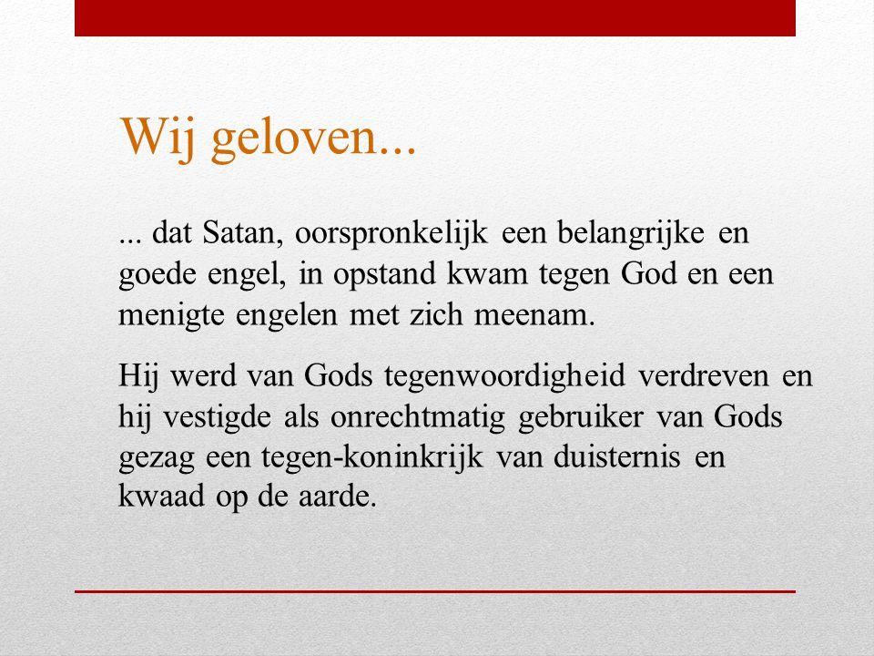 Wij geloven... ... dat Satan, oorspronkelijk een belangrijke en goede engel, in opstand kwam tegen God en een menigte engelen met zich meenam.