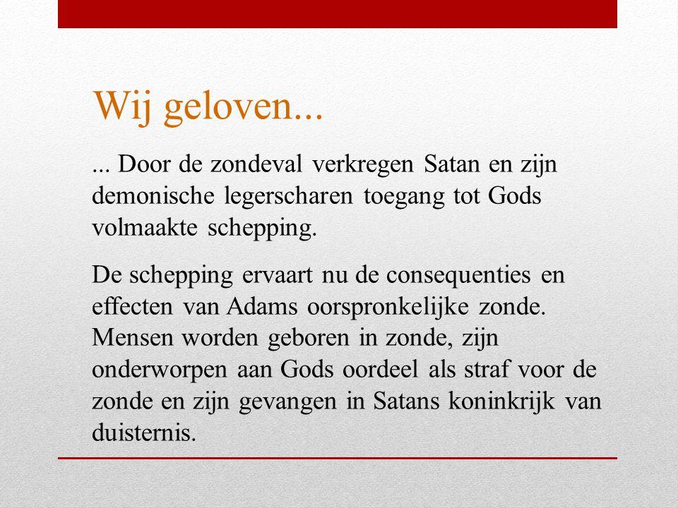 Wij geloven... ... Door de zondeval verkregen Satan en zijn demonische legerscharen toegang tot Gods volmaakte schepping.