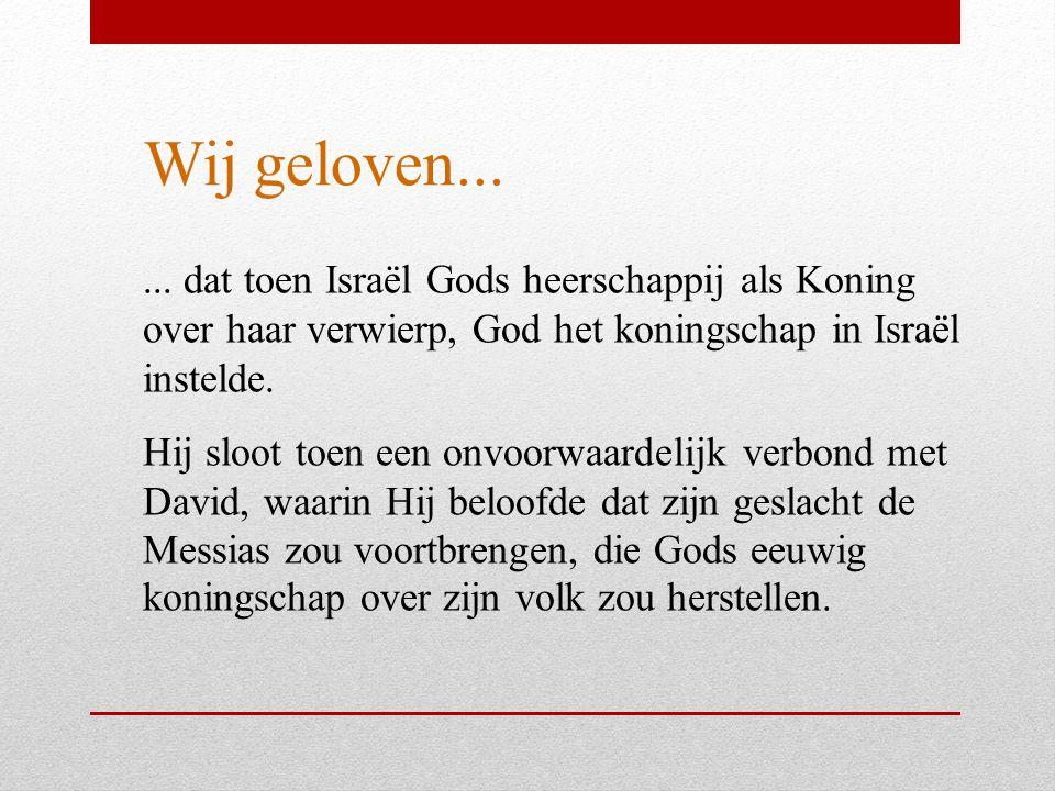 Wij geloven... ... dat toen Israël Gods heerschappij als Koning over haar verwierp, God het koningschap in Israël instelde.