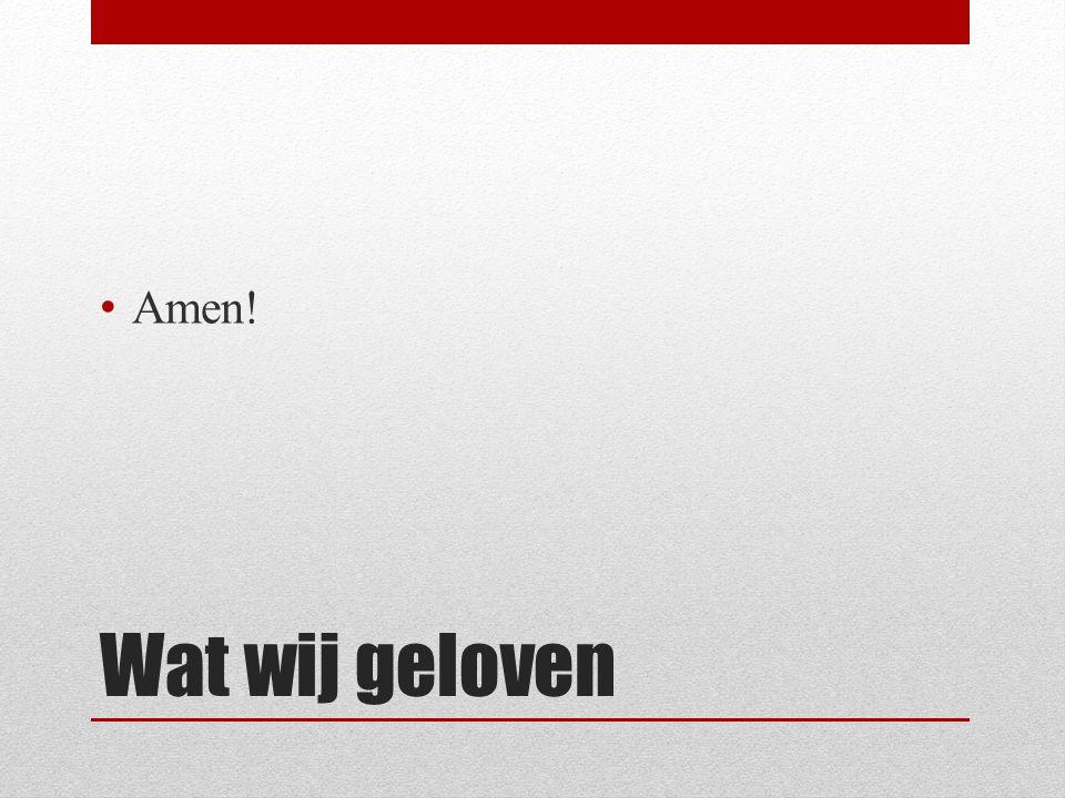 Amen! Wat wij geloven